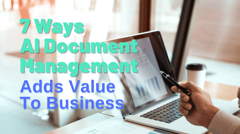 7 Ways AI Document Management Adds Value To Business
