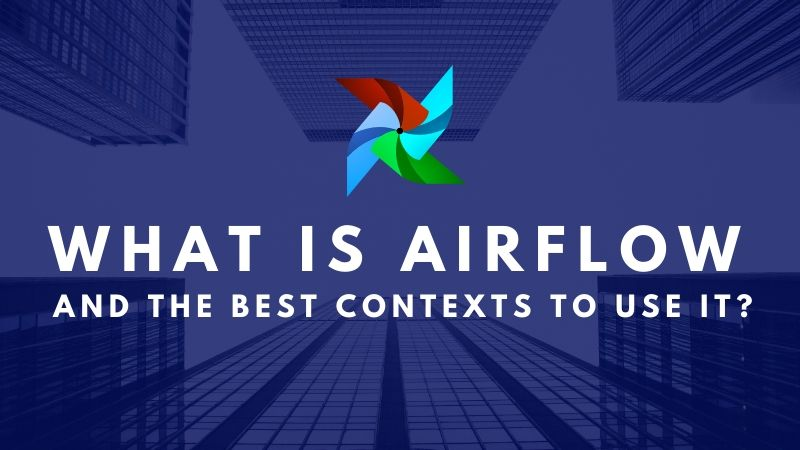 What is Airflow and the best contexts to use it?