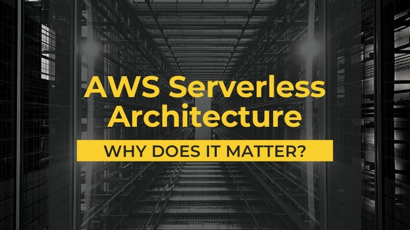 AWS Serverless Architecture — Why does it matter?