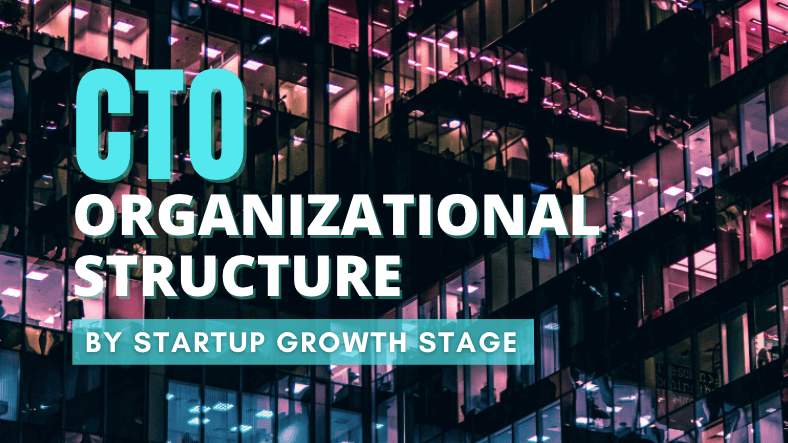 CTO Organizational Structure [by Startup Growth Stage]