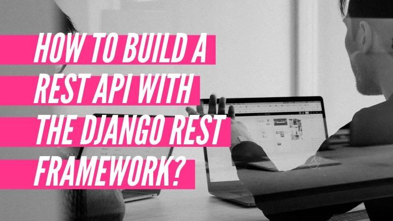 How to build a Rest API with the Django REST Framework?