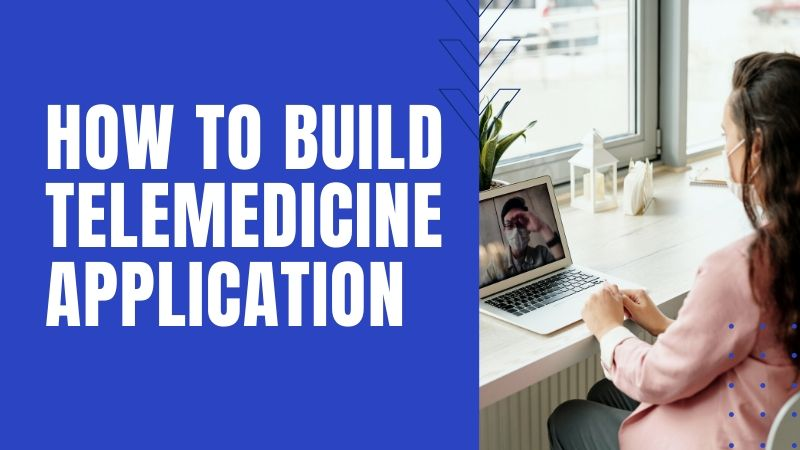 How to Build Telemedicine Application?