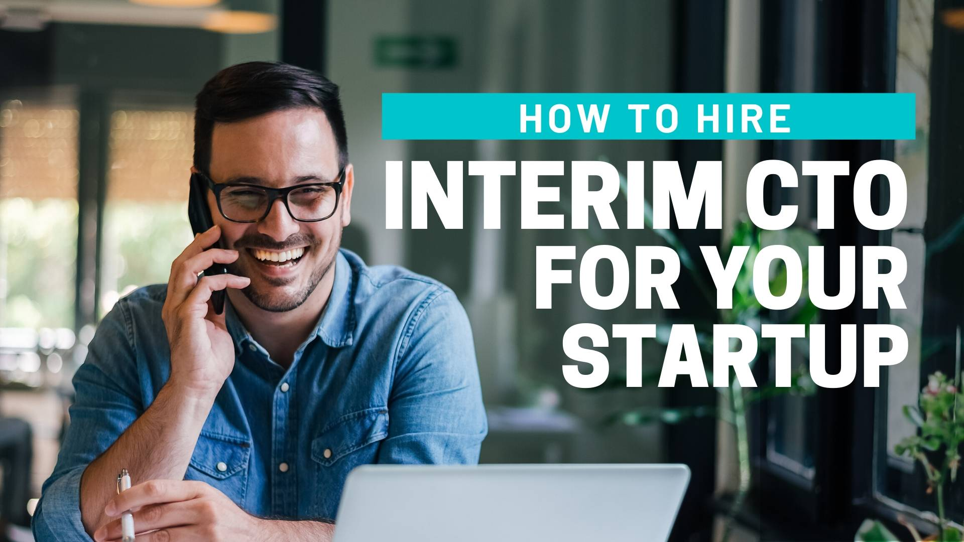 How To Hire An Interim CTO For Your Startup