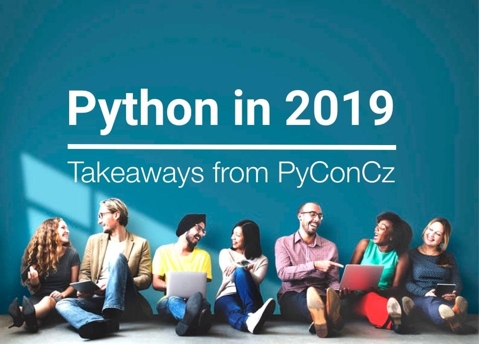 Python in 2019 - Takeaways from PyCon CZ